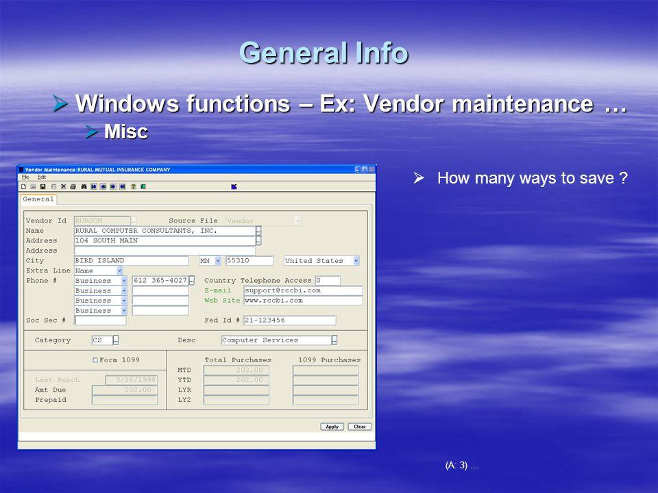 General Info Windows functions – Ex: Vendor maintenance … Misc