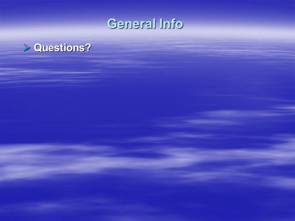 General Info Questions