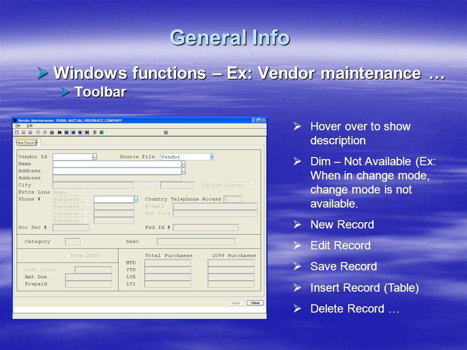 General Info Windows functions – Ex: Vendor maintenance … Toolbar