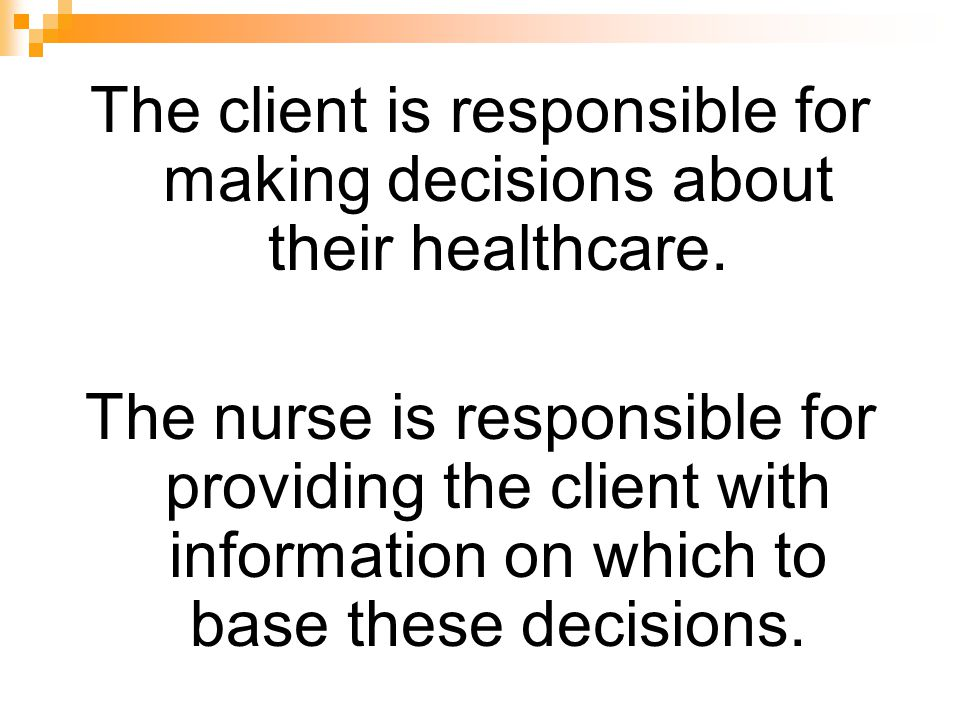 The client is responsible for making decisions about their healthcare.