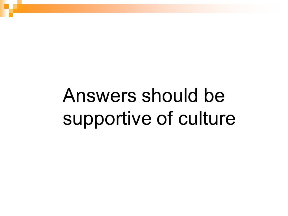 Answers should be supportive of culture