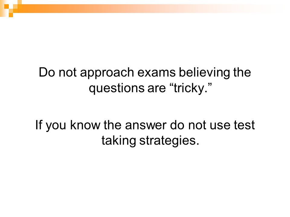 Do not approach exams believing the questions are tricky.