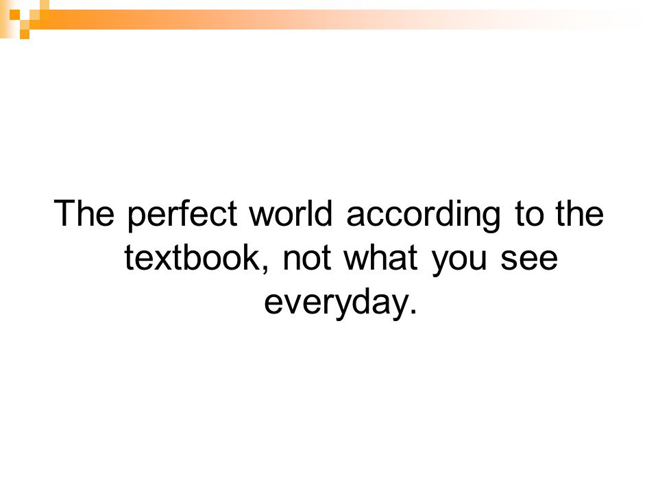 The perfect world according to the textbook, not what you see everyday.