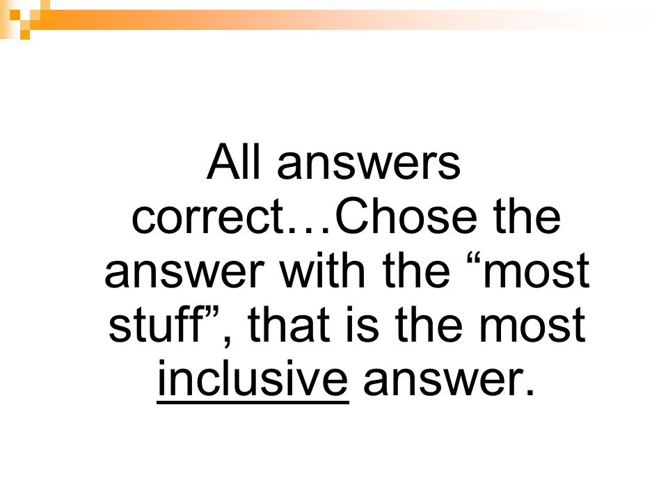 All answers correct…Chose the answer with the most stuff , that is the most inclusive answer.