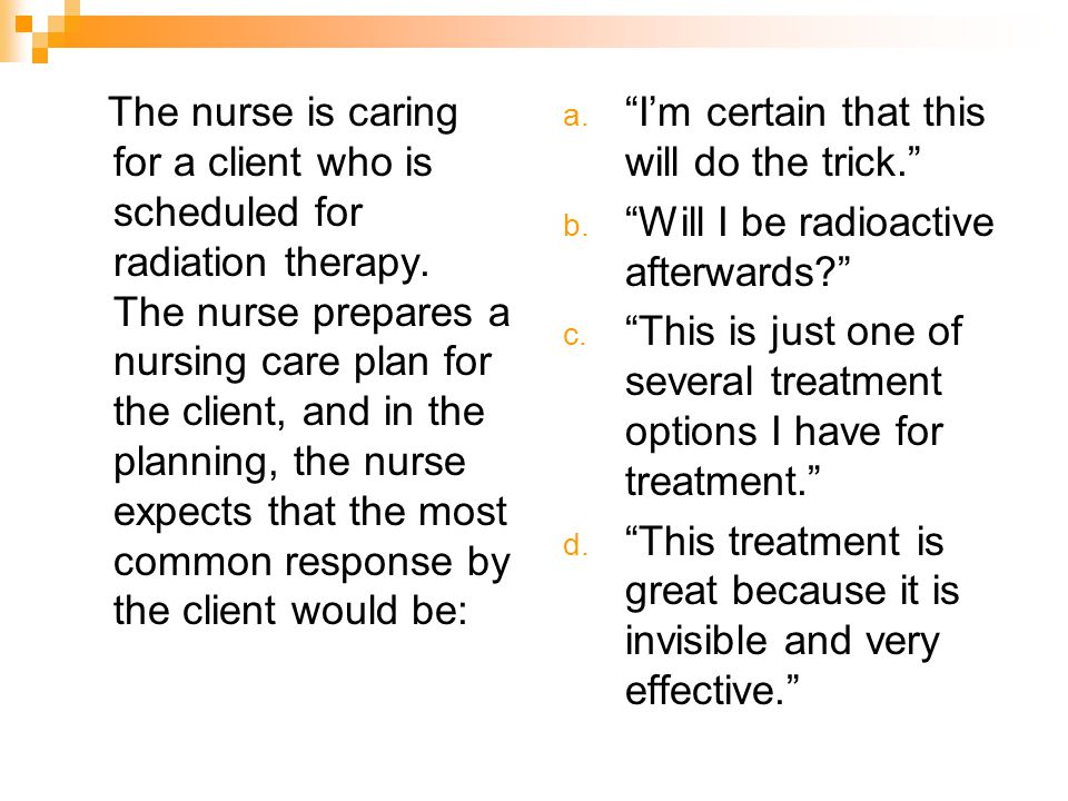 The nurse is caring for a client who is scheduled for radiation therapy. The nurse prepares a nursing care plan for the client, and in the planning, the nurse expects that the most common response by the client would be: