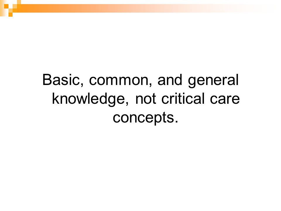 Basic, common, and general knowledge, not critical care concepts.