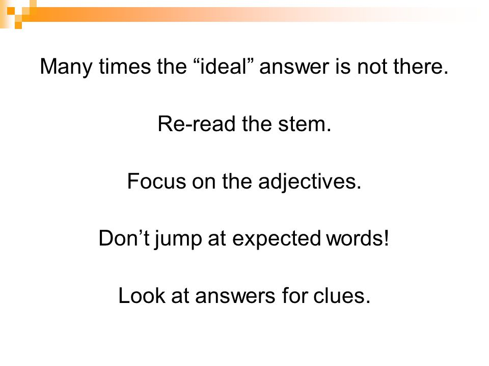 Many times the ideal answer is not there. Re-read the stem.