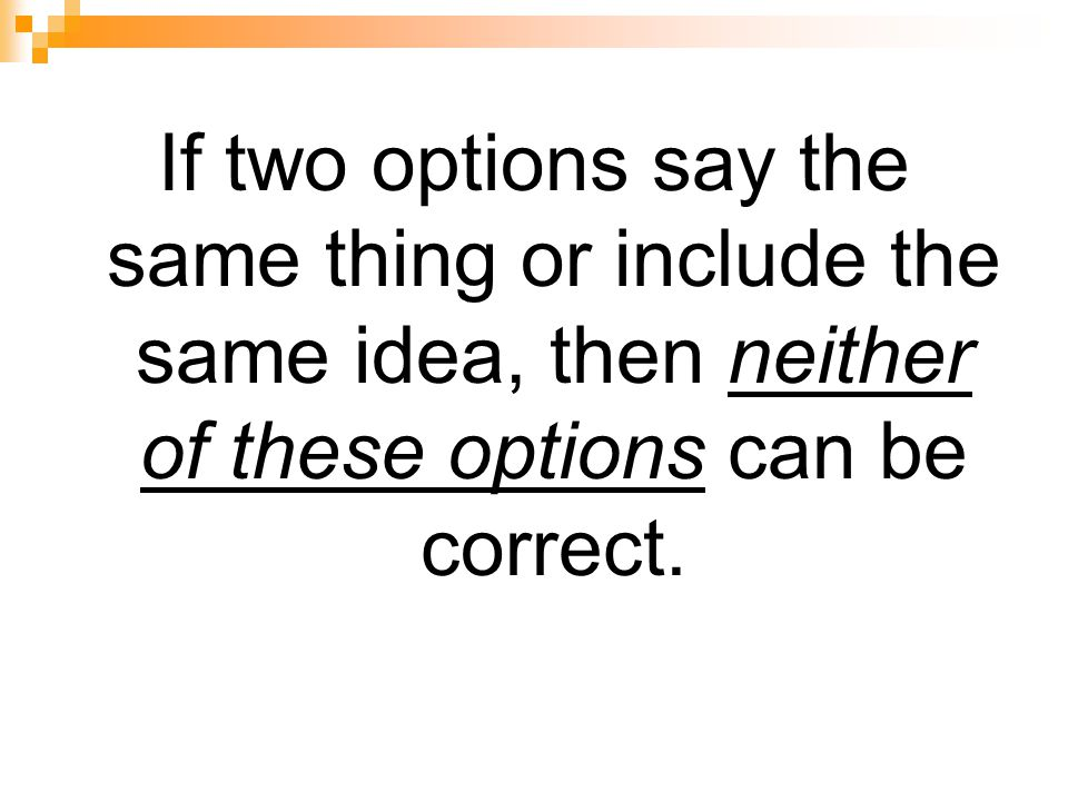 If two options say the same thing or include the same idea, then neither of these options can be correct.