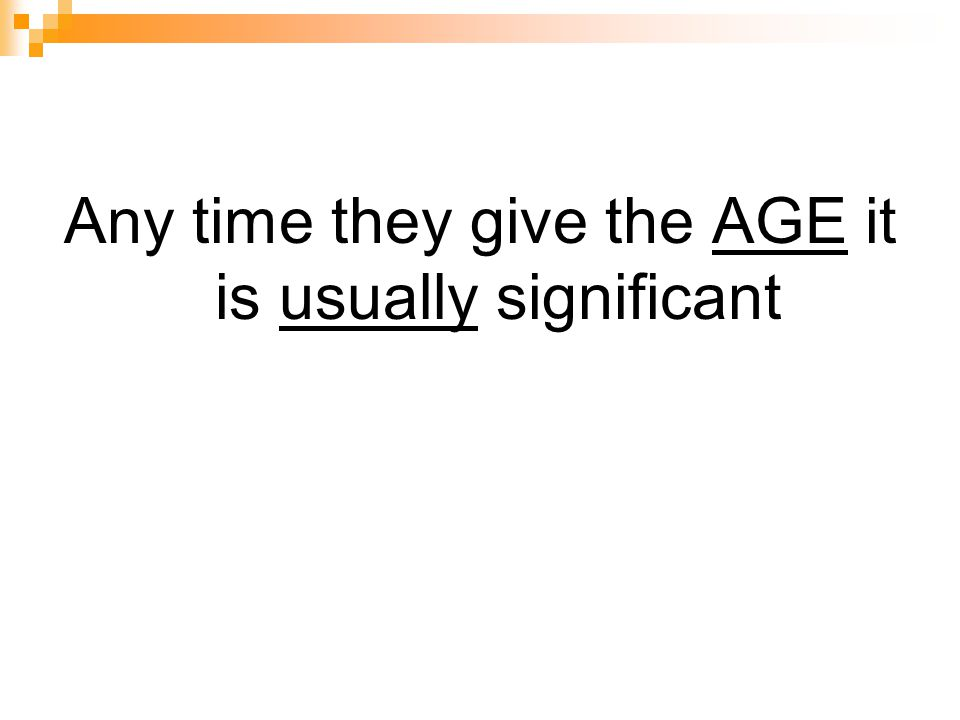 Any time they give the AGE it is usually significant