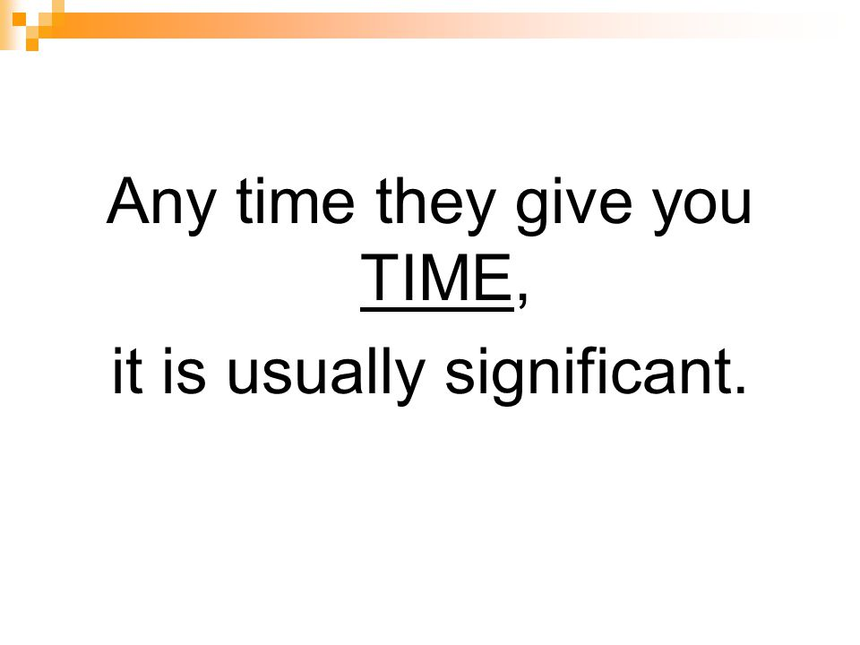 Any time they give you TIME, it is usually significant.