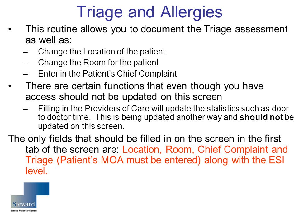 Triage and Allergies This routine allows you to document the Triage assessment as well as: Change the Location of the patient.