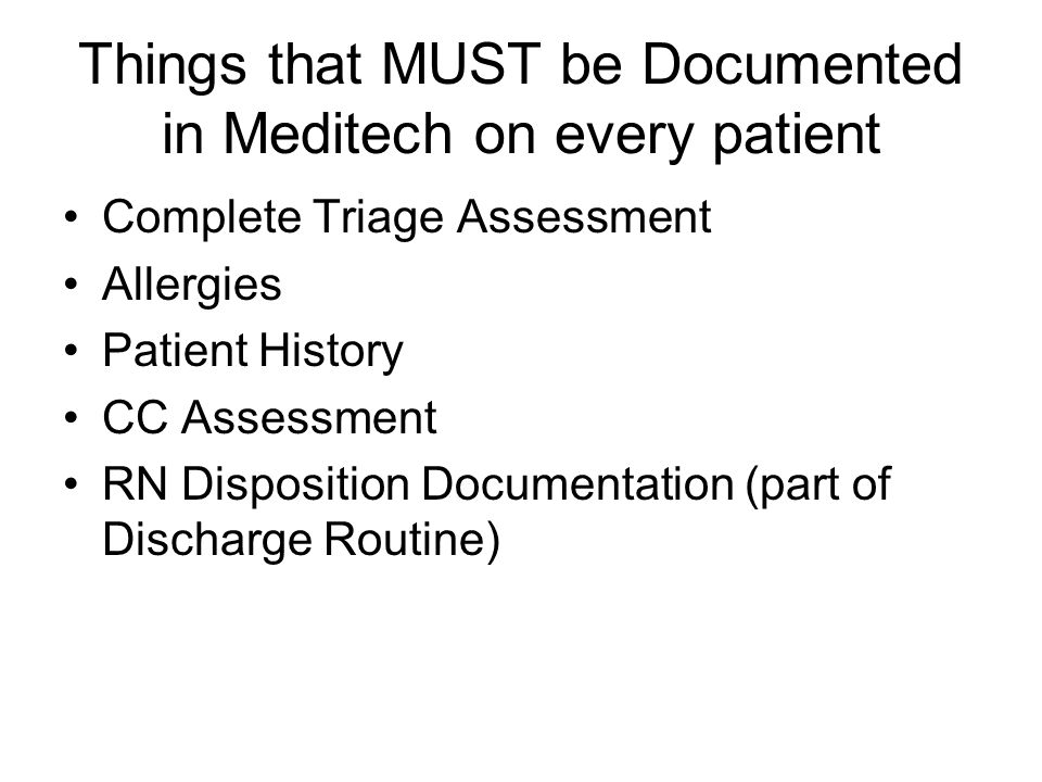 Things that MUST be Documented in Meditech on every patient