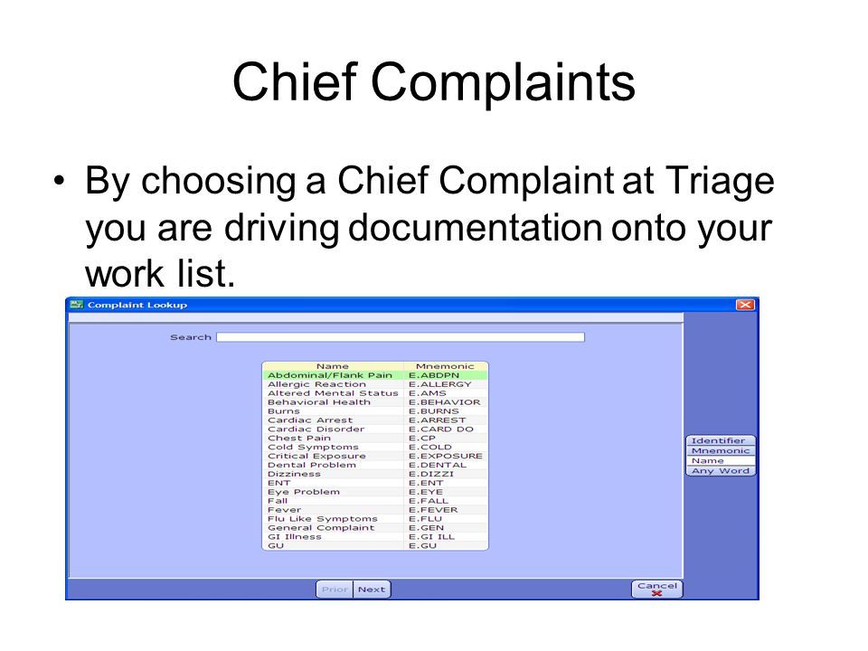 Chief Complaints By choosing a Chief Complaint at Triage you are driving documentation onto your work list.