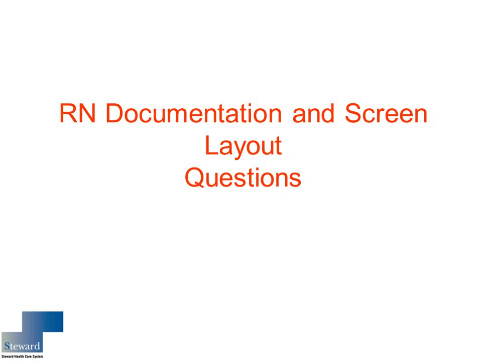 RN Documentation and Screen Layout Questions