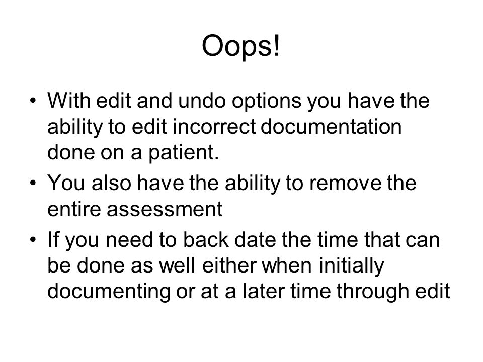 Oops! With edit and undo options you have the ability to edit incorrect documentation done on a patient.
