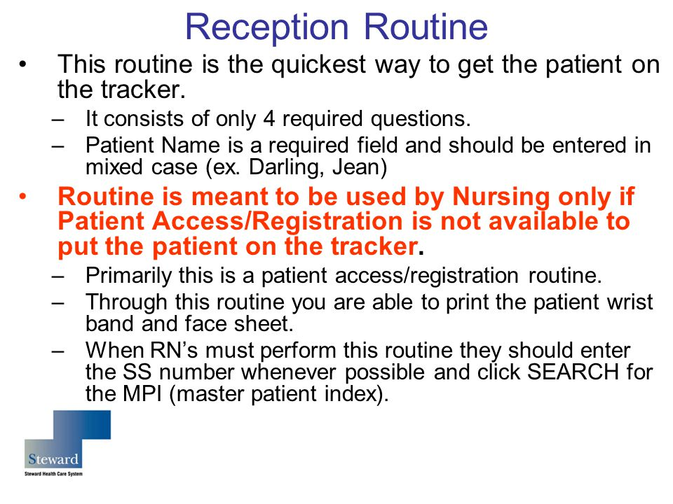 Reception Routine This routine is the quickest way to get the patient on the tracker. It consists of only 4 required questions.