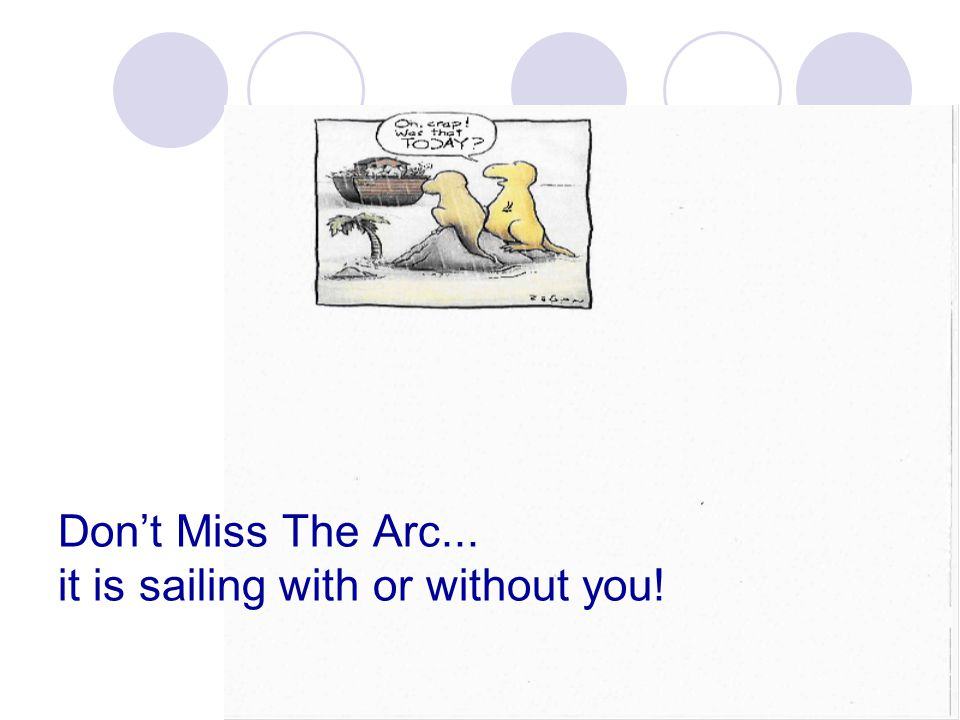 Don't Miss The Arc... it is sailing with or without you!
