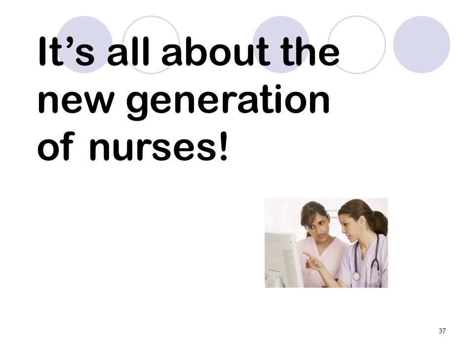 It's all about the new generation of nurses!