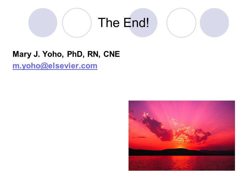 The End! Mary J. Yoho, PhD, RN, CNE m.yoho@elsevier.com