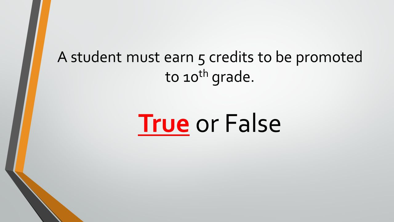 A student must earn 5 credits to be promoted to 10th grade.