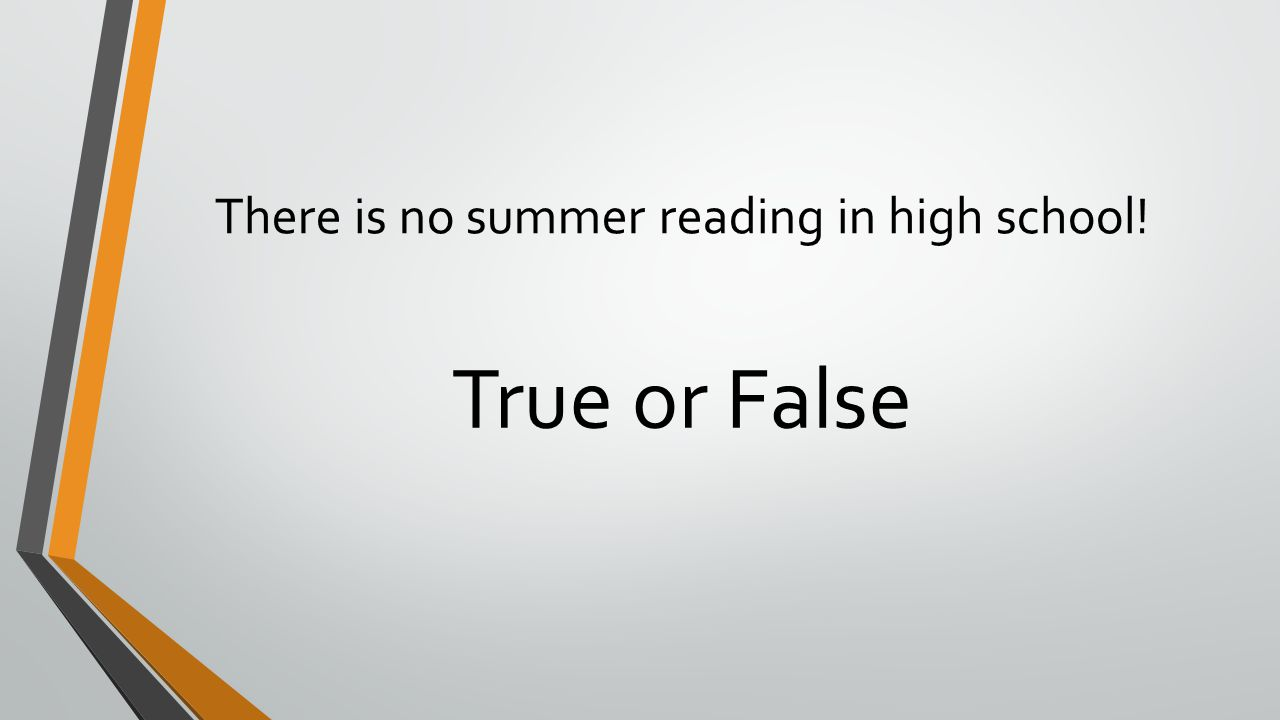 There is no summer reading in high school!