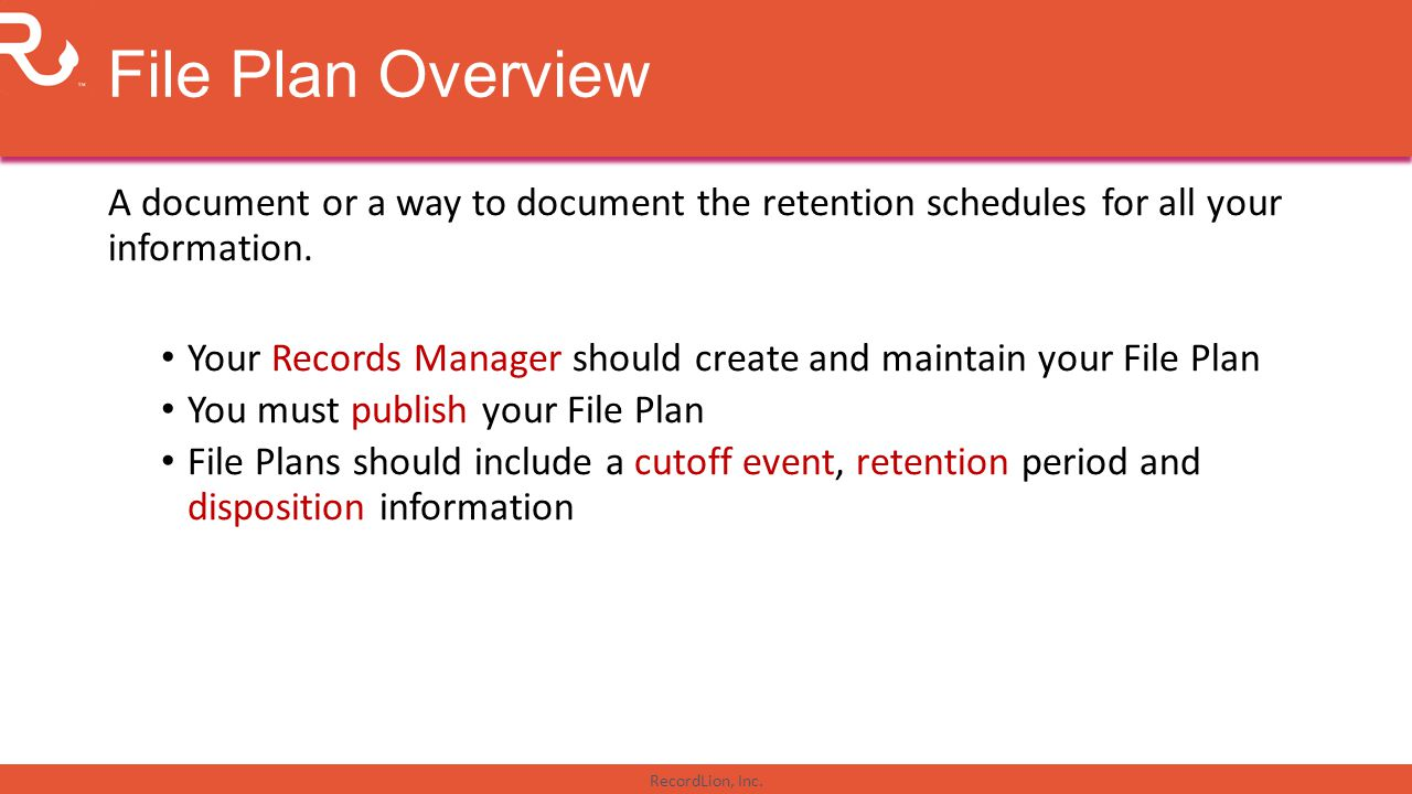 File Plan Overview A document or a way to document the retention schedules for all your information.