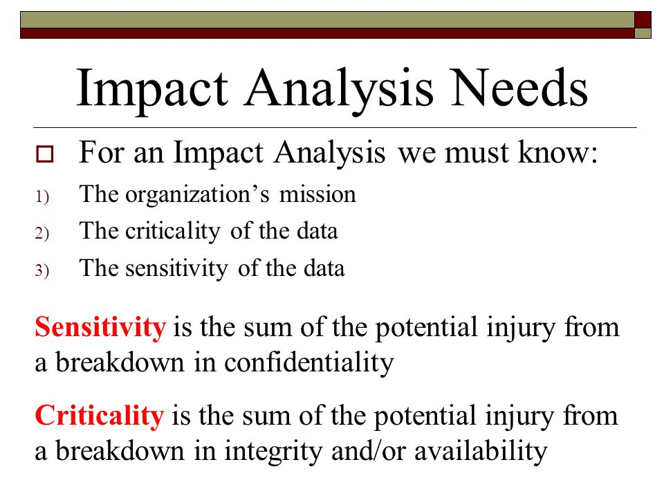Impact Analysis Needs For an Impact Analysis we must know: