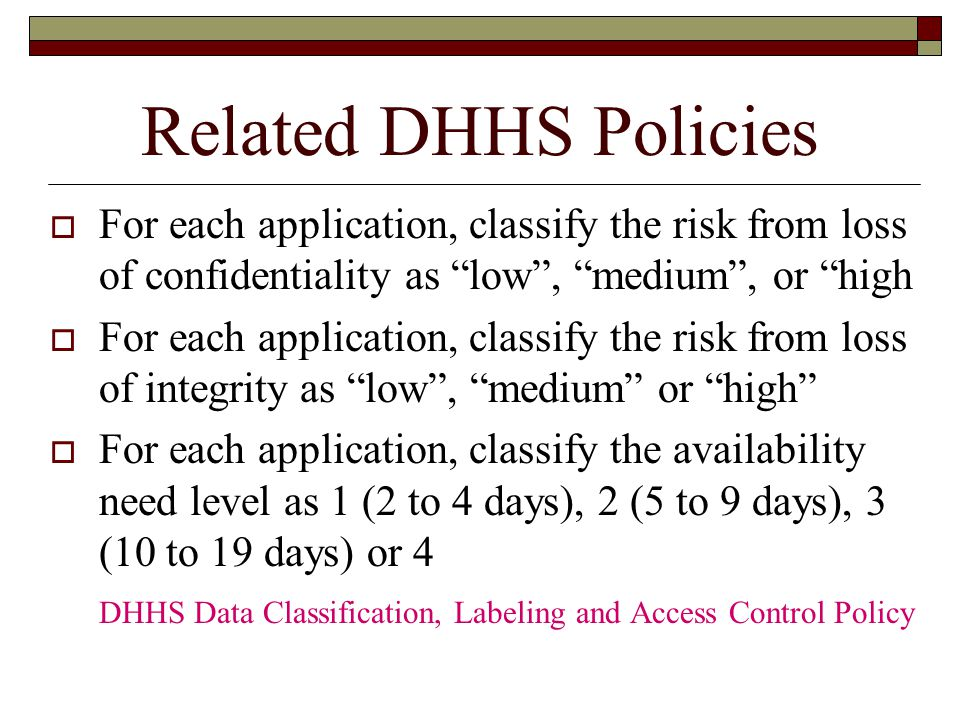 Related DHHS Policies For each application, classify the risk from loss of confidentiality as low , medium , or high.