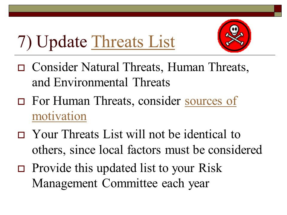 7) Update Threats List Consider Natural Threats, Human Threats, and Environmental Threats. For Human Threats, consider sources of motivation.