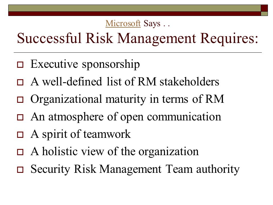 Microsoft Says . . Successful Risk Management Requires: