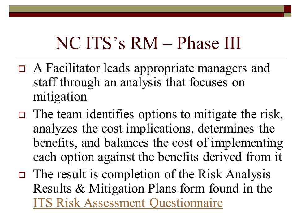 NC ITS's RM – Phase III A Facilitator leads appropriate managers and staff through an analysis that focuses on mitigation.