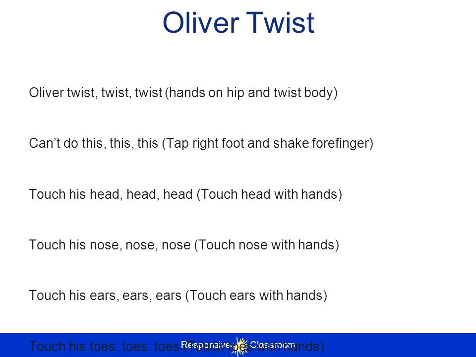 Oliver Twist Oliver twist, twist, twist (hands on hip and twist body)