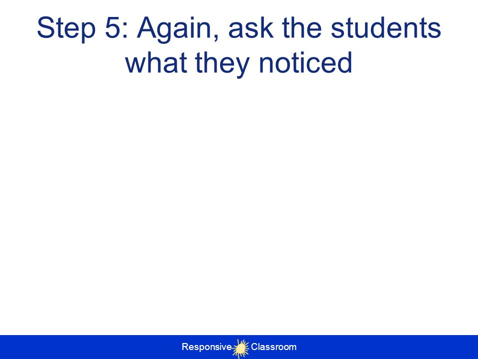 Step 5: Again, ask the students what they noticed