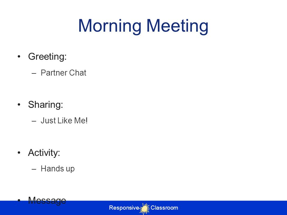Morning Meeting Greeting: Sharing: Activity: Message Partner Chat