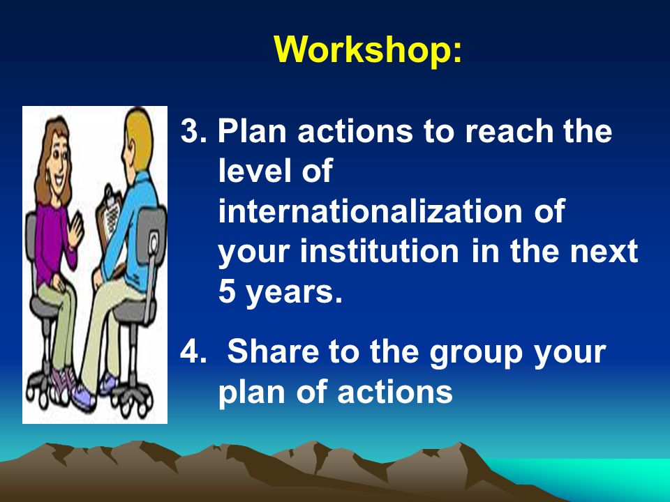 Workshop: 3. Plan actions to reach the level of internationalization of your institution in the next 5 years.