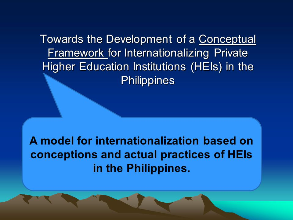 Towards the Development of a Conceptual Framework for Internationalizing Private Higher Education Institutions (HEIs) in the Philippines