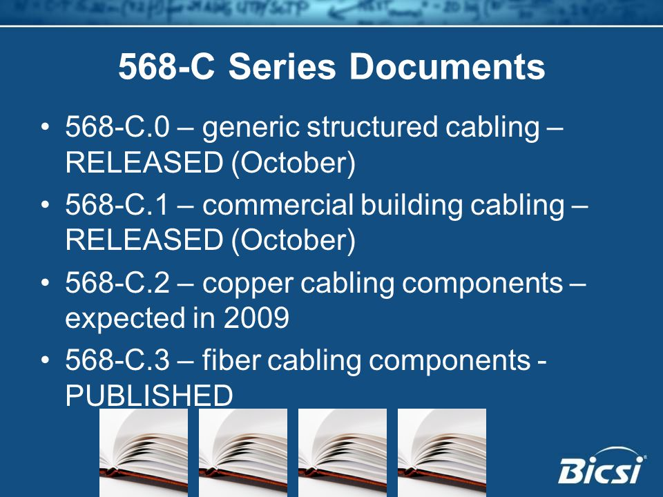 568-C Series Documents 568-C.0 – generic structured cabling – RELEASED (October) 568-C.1 – commercial building cabling – RELEASED (October)