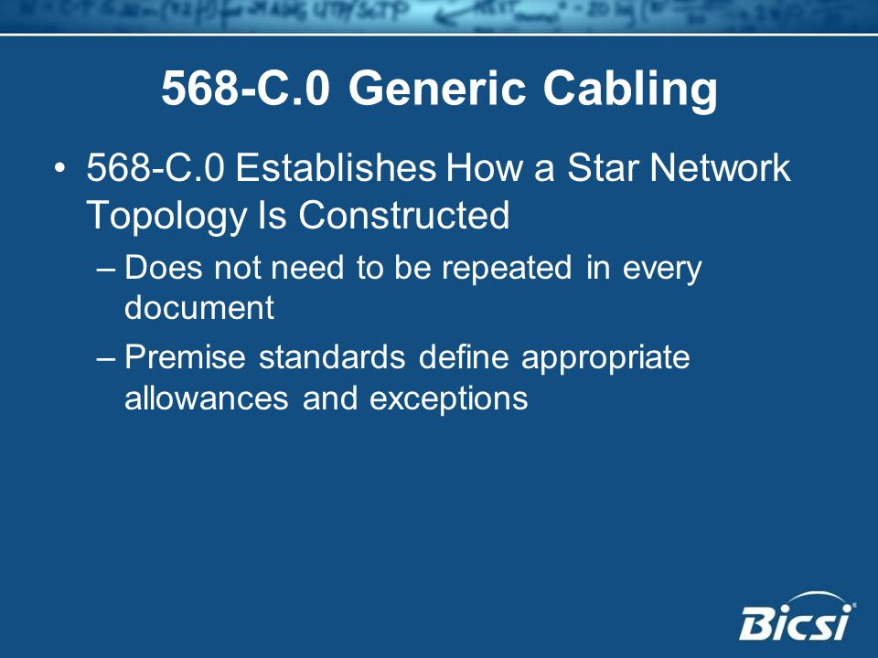 568-C.0 Generic Cabling 568-C.0 Establishes How a Star Network Topology Is Constructed. Does not need to be repeated in every document.