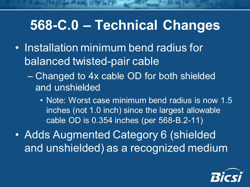 568-C.0 – Technical Changes Installation minimum bend radius for balanced twisted-pair cable.