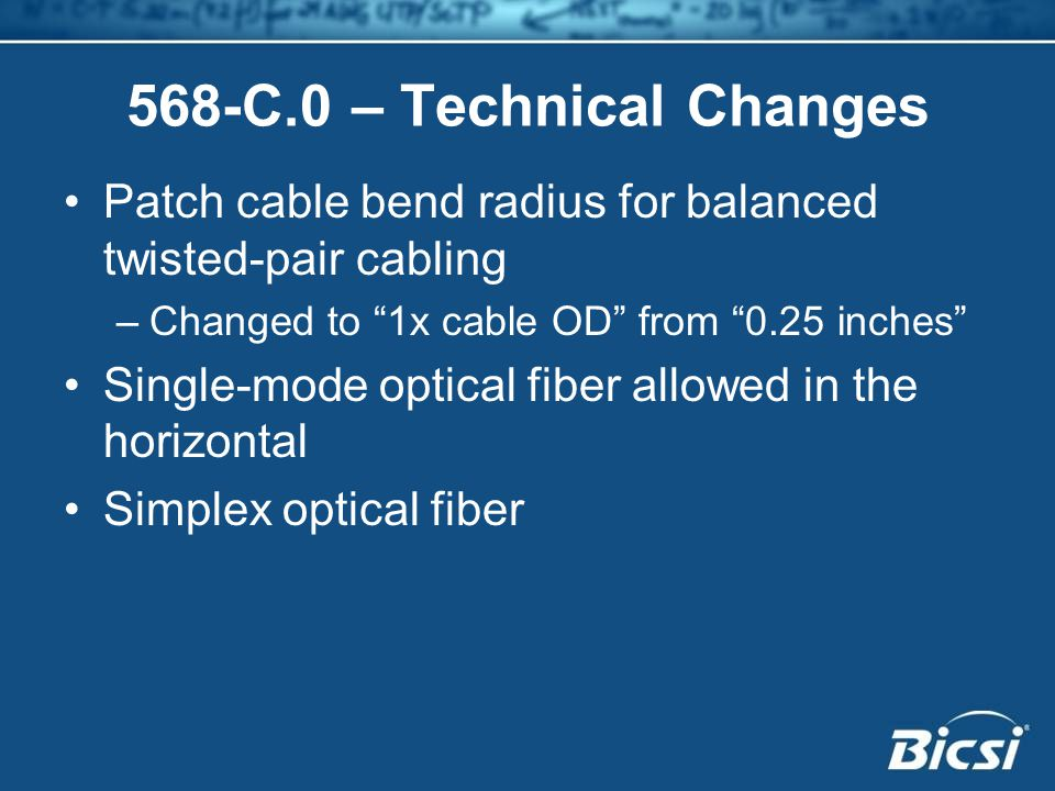 568-C.0 – Technical Changes Patch cable bend radius for balanced twisted-pair cabling. Changed to 1x cable OD from 0.25 inches