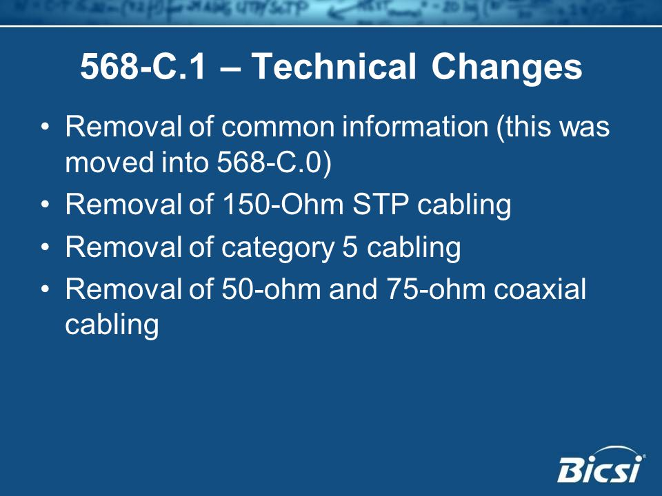 568-C.1 – Technical Changes Removal of common information (this was moved into 568-C.0) Removal of 150-Ohm STP cabling.