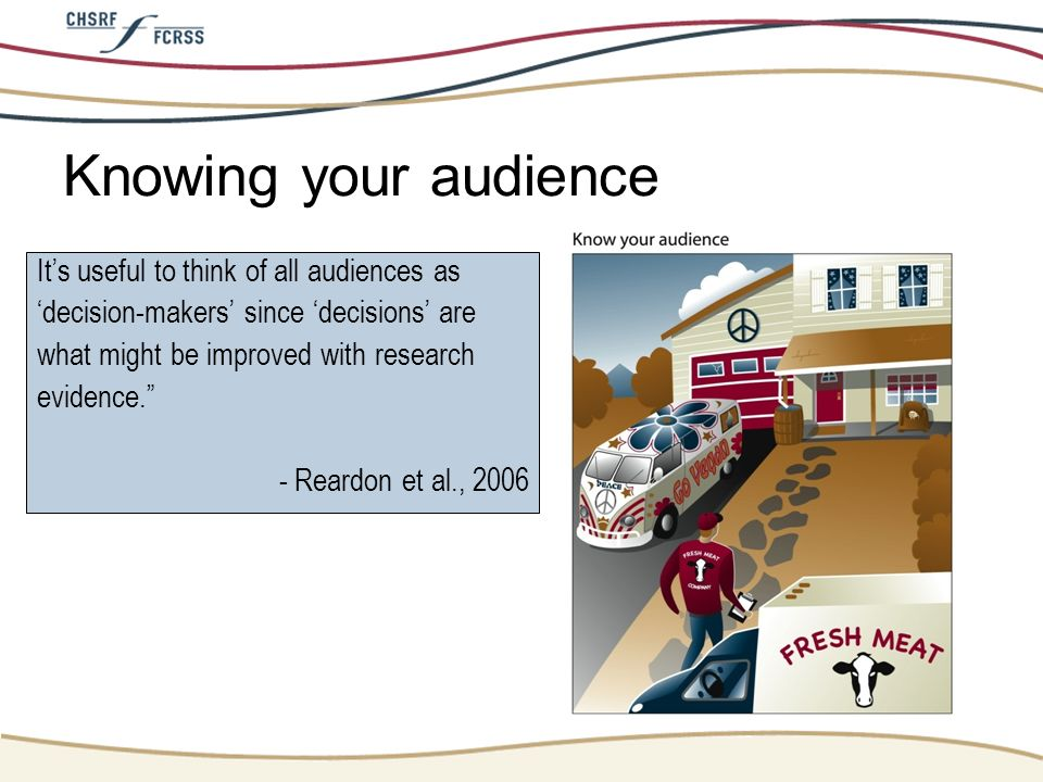 Knowing your audience It's useful to think of all audiences as