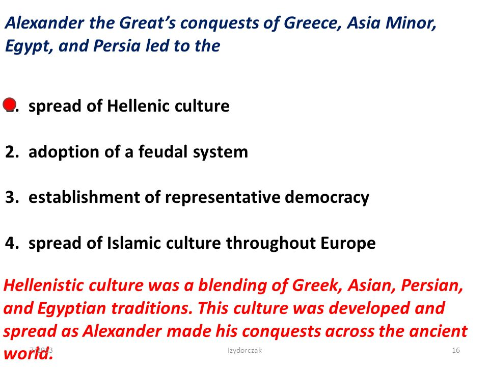 1. spread of Hellenic culture 2. adoption of a feudal system