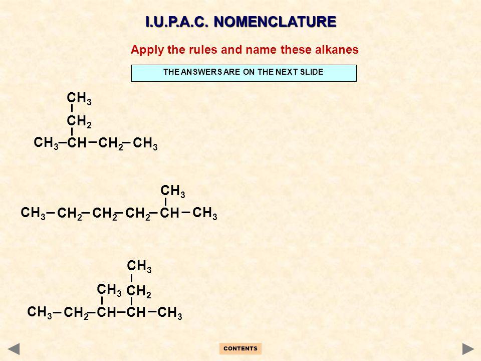 I.U.P.A.C. NOMENCLATURE CH2 CH3 CH CH2 CH3 CH CH3 CH CH2