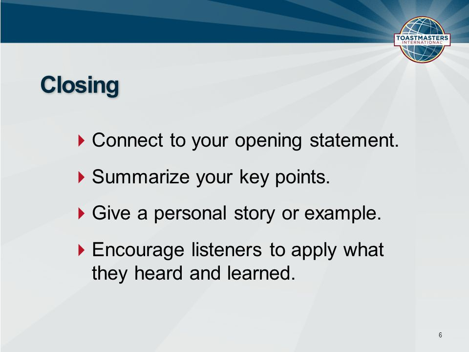 Closing Connect to your opening statement. Summarize your key points.