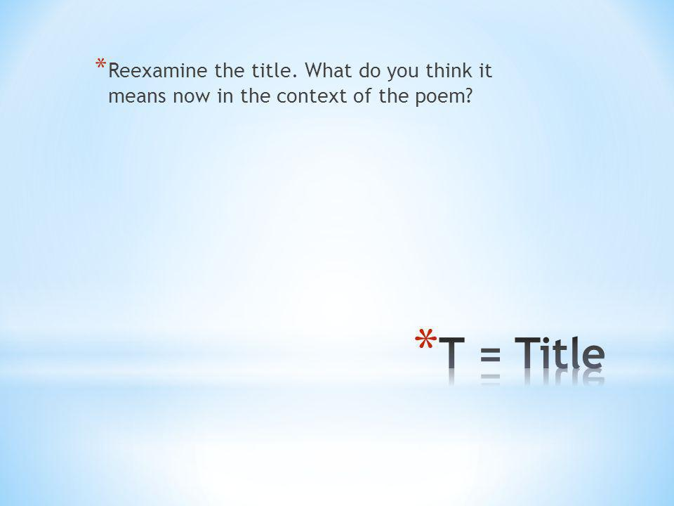 Reexamine the title. What do you think it means now in the context of the poem