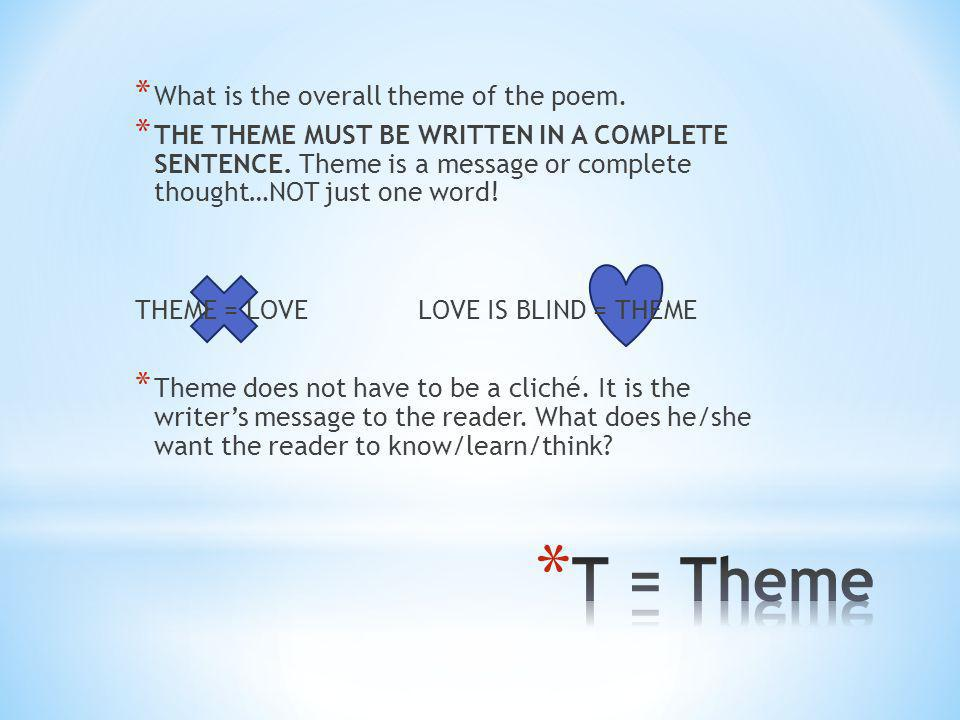 T = Theme What is the overall theme of the poem.
