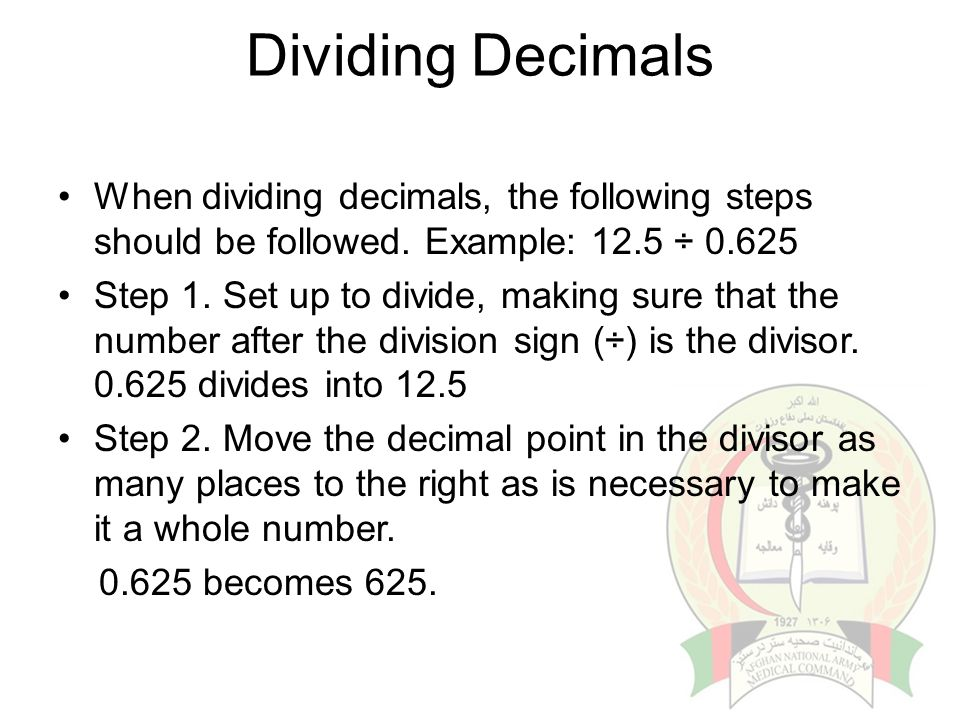 Dividing Decimals When dividing decimals, the following steps should be followed. Example: 12.5 ÷ 0.625.