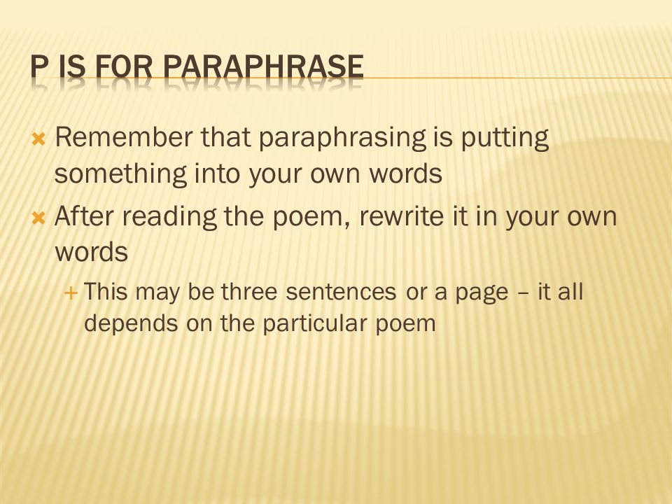P is for Paraphrase Remember that paraphrasing is putting something into your own words. After reading the poem, rewrite it in your own words.