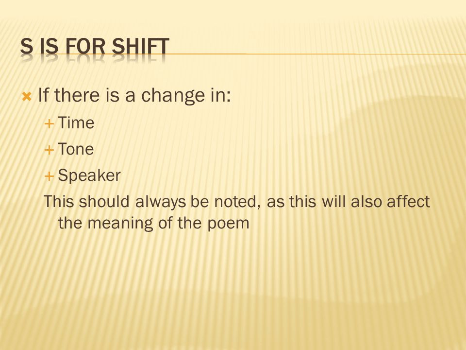 S is for Shift If there is a change in: Time Tone Speaker